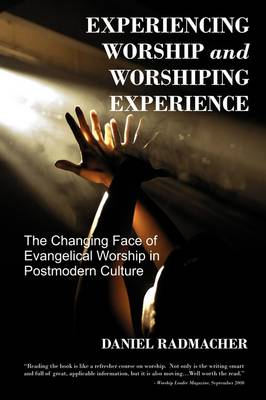 Experiencing Worship and Worshiping Experience by Daniel Radmacher