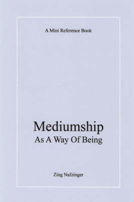 Mediumship As A Way Of Being by Zing Nafzinger