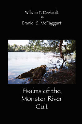 Psalms of the Monster River Cult by William F. DeVault, Daniel S. McTaggart