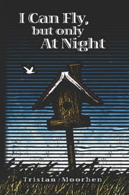 I Can Fly, But Only at Night by Tristan Moorhen