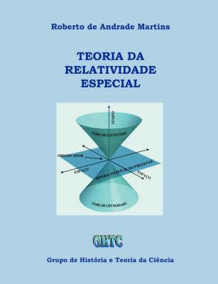 Teoria Da Relatividade Especial by Roberto De Andrade Martins