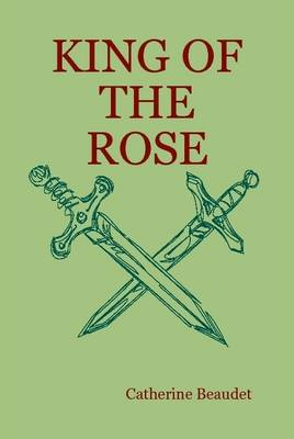 King of the Rose by Catherine Beaudet