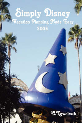 Simply Disney: Vacation Planning Made Easy 2008 by C. Kowalczik