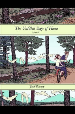 The Untitled Saga of Hana: Volume 1 by Josh Tierney