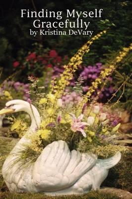 Finding Myself Gracefully by Kristina DeVary
