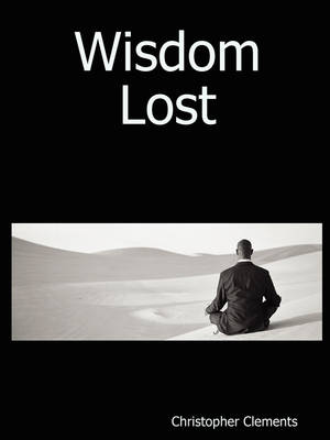 Wisdom Lost by Christopher Clements
