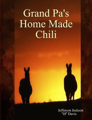 Grand Pa's Home Made Chili by Jefferson Jackson  JJ Davis