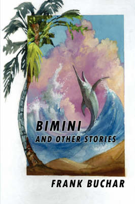 Bimini and Other Stories by Frank Buchar