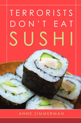 Terrorists Don't Eat Sushi by Anne Zimmerman