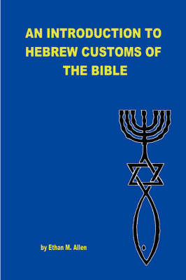An Introduction to Hebrew Customs of the Bible by Ethan Allen