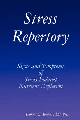 Stress Repertory: Signs and Symptoms of Stress Induced Nutrient Depletion by Donna Rona