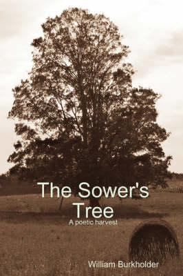 The Sower's Tree by William Burkholder