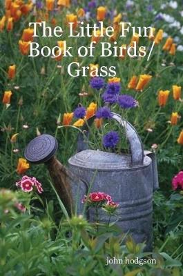 The Little Fun Book of Birds/Grass by John Hodgson