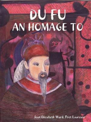 Du Fu An Homage to by Jean Elizabeth Ward