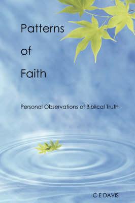 Patterns of Faith by C E DAVIS