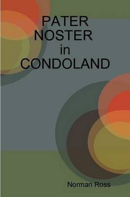 PATER NOSTER in CONDOLAND by Norman Ross