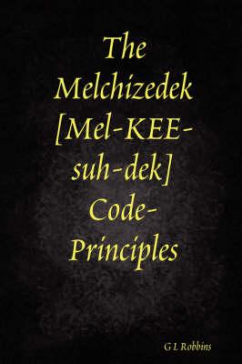 The Melchizedek Code-Principles by G L Robbins