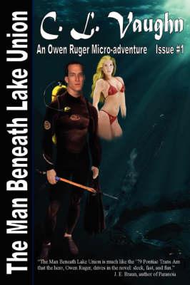 The Man Beneath Lake Union by C. L. Vaughn