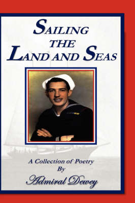 Sailing The Land And Seas by Admiral Dewey