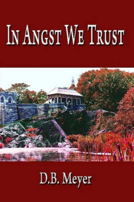 In Angst We Trust by D.B. Meyer