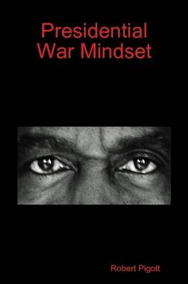 Presidential War Mindset by Robert Pigott