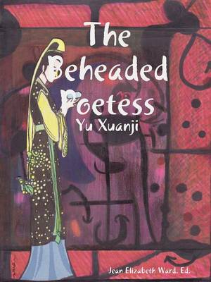 The Beheaded Poetess by Poet Laureate Jean Elizabeth Ward