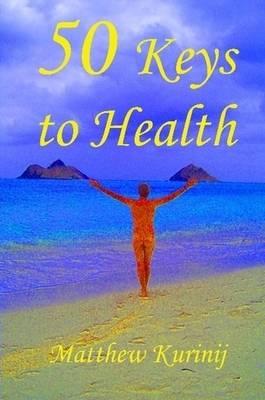 50 Keys to Health by Matthew Kurinij