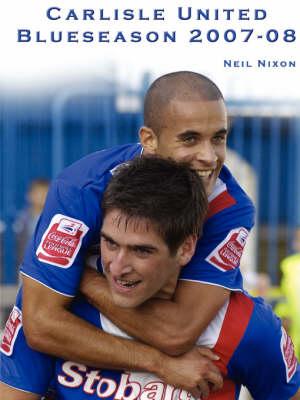 Carlisle United: Blueseason 2007/2008 by Neil Nixon