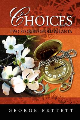 Choices: Two Stories of Old Atlanta by George Pettett