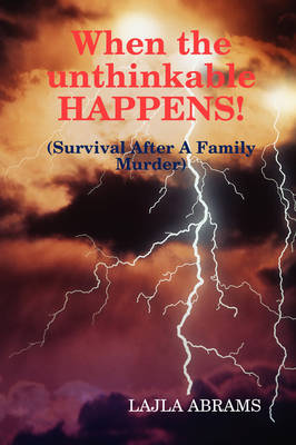 When the Unthinkable HAPPENS! by Lajla Abrams