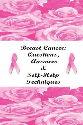 Breast Cancer: Questions, Answers & Self-Help Techniques by Author Stacey Chillemi