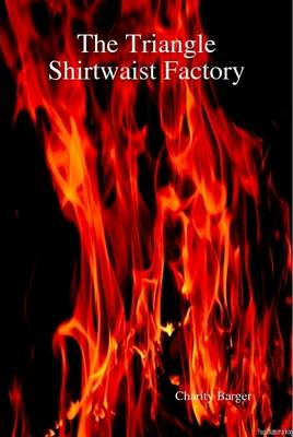 The Triangle Shirtwaist Factory by Charity Barger