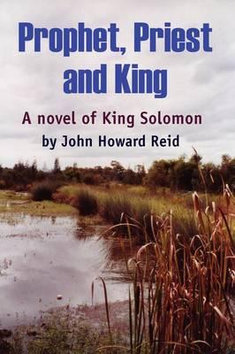 Prophet, Priest and King by John Howard Reid