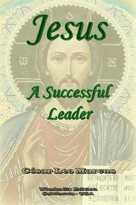 Jesus A Successful Leader by Cesar Leo Marcus