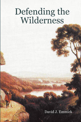 Defending the Wilderness by David J. Emmick