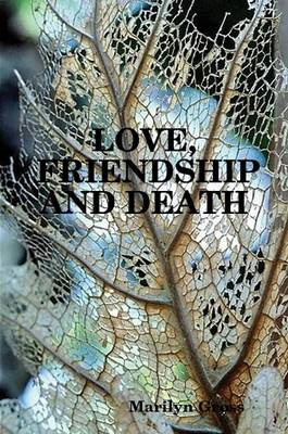 Love, Friendship And Death by Marilyn Gross