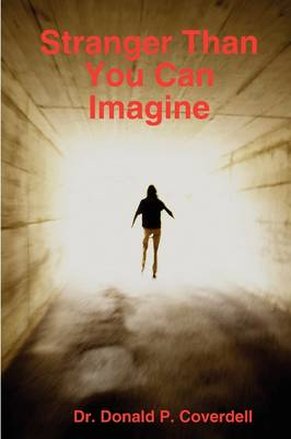 Stranger Than You Can Imagine by Dr. Donald Coverdell