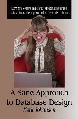 A Sane Approach to Database Design by Mark Johansen