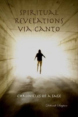 Chronicles of a Sage: Spiritual Revelations Via Canto by Deborah Simpson