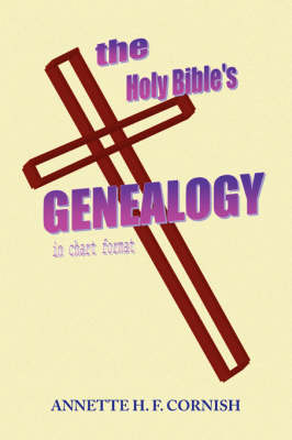 The Holy Bible's Genealogy by Annette H F Cornish