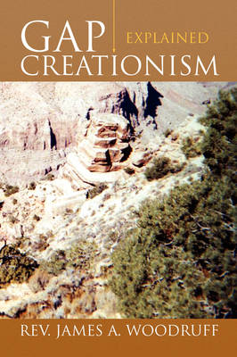 Gap Creationism Explained by Rev James a Woodruff