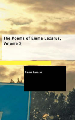 The Poems of Emma Lazarus, Volume 2 by Emma Lazarus