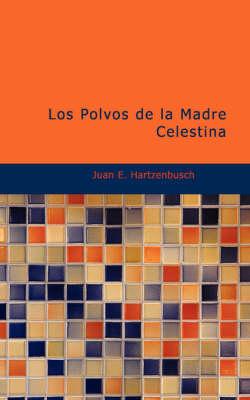 Los Polvos de La Madre Celestina by Juan E Hartzenbusch
