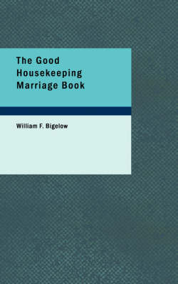 The Good Housekeeping Marriage Book by William F Bigelow