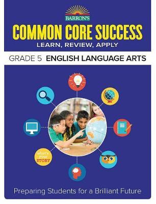 Barron's Common Core Success Grade 5 ELA Workbook by Barron's Educational Series