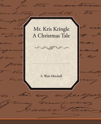 Mr. Kris Kringle a Christmas Tale by Silas Weir Mitchell