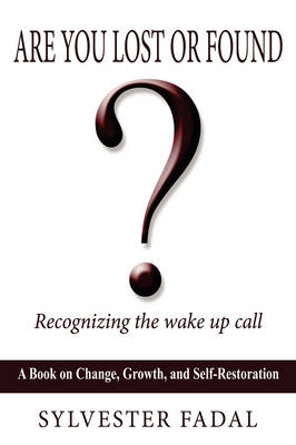 Are You Lost or Found? Recognizing the Wake Up Call by SYLVESTER FADAL