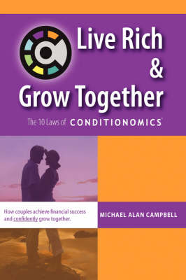 Live Rich and Grow Together The 10 Laws of Conditionomics by Michael A. Campbell