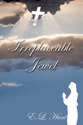 Irreplaceable Jewel by Eva-Lizsa Michele Hunt