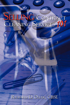 Selling Contract Cleaning Services 101 by Richard D. Ollek